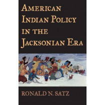 American Indian Policy in the Jacksonian Era by Ronald N. Satz, 9780806134321