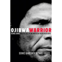 Ojibwa Warrier: Dennis Banks and the Rise of the American Indian Movement by D. Banks, 9780806136912