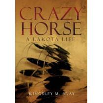 Crazy Horse: A Lakota Life by MR Kingsley M Bray, 9780806139869