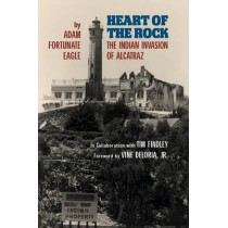 Heart of the Rock: The Indian Invasion of Alcatraz by Adam Fortunate Eagle, 9780806139890