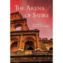 The Arena of Satire: Juvenal's Search for Rome by David H J Larmour, 9780806151564