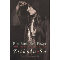 Red Bird, Red Power: The Life and Legacy of Zitkala Sa by Tadeusz Lewandowski, 9780806151786
