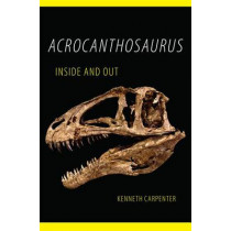 Acrocanthosaurus Inside and Out by Kenneth Carpenter, 9780806153933