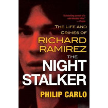 The Night Stalker: The Life and Crimes of Richard Ramirez by Philip Carlo, 9780806538419
