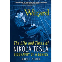 Wizard: The Life And Times Of Nikola Tesla: Biography of a Genius by Marc J. Seifer, 9780806539966