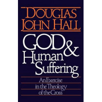 God and Human Suffering: Exercise in the Theology of the Cross by Douglas John Hall, 9780806623146