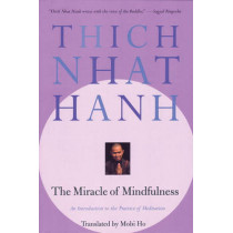 The Miracle of Mindfulness: An Introduction to the Practice of Meditaion by Thich Nhat Hanh, 9780807012390