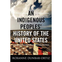 An Indigenous Peoples' History Of The United States by Roxanne Dunbar-Ortiz, 9780807057834