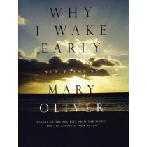 Why I Wake Early by Mary Oliver, 9780807068793