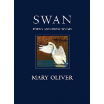 Swan: Poems and Prose Poems by Mary Oliver, 9780807069141