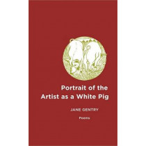 Portrait of the Artist as a White Pig: Poems by Jane Gentry, 9780807131701
