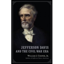 Jefferson Davis and the Civil War Era by William J. Cooper Jr, 9780807133712