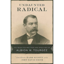 Undaunted Radical: The Selected Writings and Speeches of Albion W. Tourgee by Mark Elliott, 9780807135938