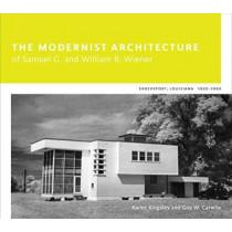 The Modernist Architecture of Samuel G. and William B. Wiener: Shreveport, Louisiana, 1920-1960 by Karen Kingsley, 9780807161623