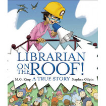 Librarian on the Roof! A True Story by M. G. King, 9780807545126