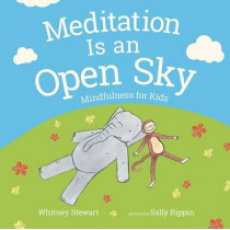 Meditation Is an Open Sky: Mindfulness for Kids by Whitney Stewart, 9780807549087