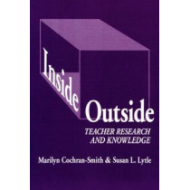 Inside/Outside: Teacher Research and Knowledge by Marilyn Cochran-Smith, 9780807732359