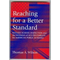 Reaching for a Better Standard: English School Inspection and the Dilemma of Accountability for American Public Schools by Thomas A. Wilson, 9780807734964