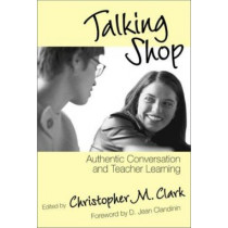 Talking Shop: Authentic Conversation and Teacher Learning by Christopher M. Clark, 9780807740309