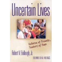 Uncertain Lives: Children of Hope, Teachers of Promise by Robert V. Bullough, Jr., 9780807740453