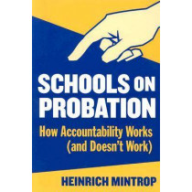 Schools on Probation: How Accountability Works (and Doesn't Work) by Heinrich Mintrop, 9780807744093