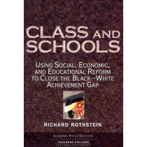 Class and Schools: Using Social, Economic, and Educational Reform to Close the Black-white Achievement Gap by Richard Rothstein, 9780807745564