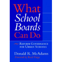 What School Boards Can Do: Reform Governance for Urban Schools by Donald R. McAdams, 9780807746486