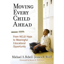 Moving Every Child Ahead: From NCLB Hype to Meaningful Educational Opportunity by Michael A. Rebell, 9780807748503