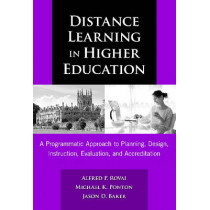 Distance Learning in Higher Education: A Programmatic Approach to Planning, Design, Instruction, Evaluation, and Accreditation by Alfred P. Rovai, 9780807748787