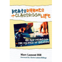 Beats, Rhymes, and Classroom Life: Hip-hop Pedagogy and the Politics of Identity by Marc Lamont Hill, 9780807749609