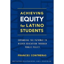 Achieving Equity for Latino Students: Expanding the Pathway to Higher Education Through Public Policy by Frances Contreras, 9780807752104