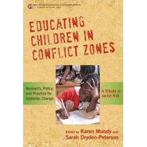 Educating Children in Conflict Zones: Research, Policy and Practice for Systemic Change - A Tribute to Jackie Kirk by Karen Mundy, 9780807752432