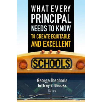 What Every Principal Needs to Know to Create Equitable and Excellent Schools by George Theoharis, 9780807753545