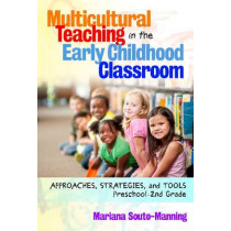 Multicultural Teaching in the Early Childhood Classroom: Approaches, Strategies and Tools, Preschool-2nd Grade by Mariana Souto-Manning, 9780807754061