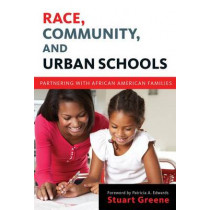 Race, Community, and Urban Schools: Partnering with African American Families by Stuart Greene, 9780807754658