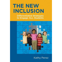 The New Inclusion: Differentiated Strategies to Engage ALL Students by Dr. Kathy Perez, 9780807754825