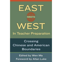 East Meets West in Teacher Preparation: Crossing Chinese and American Boundaries by Wen Ma, 9780807755228