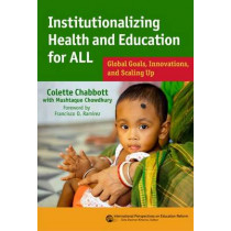 Institutionalizing Health and Education for All: Global Goals, Innovations, and Scaling Up by Colette Chabbott, 9780807756089