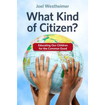 What Kind of Citizen?: Educating Our Children for the Common Good by Joel Westheimer, 9780807756355