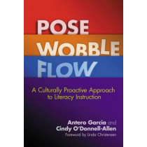 Pose, Wobble, Flow: A Culturally Proactive Approach to Literacy Instruction by Antero Garcia, 9780807756645