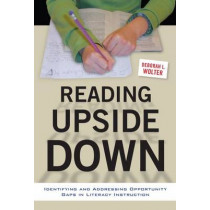 Reading Upside Down: Identifying and Addressing Opportunity Gaps in Literacy Instruction by Deborah L. Wolter, 9780807756669