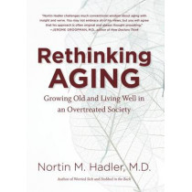 Rethinking Aging: Growing Old and Living Well in an Overtreated Society by David L. Chadwick, 9780807835067