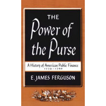 The Power of the Purse: A History of American Public Finance, 1776-1790 by James E. Ferguson, 9780807840283