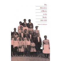 The Education of Blacks in the South, 1860-1935 by James D. Anderson, 9780807842218