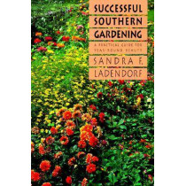 Successful Southern Gardening: A Practical Guide for Year-round Beauty by Sandra F. Ladendorf, 9780807842416