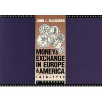 Money and Exchange in Europe and America, 1600-1775: A Handbook by John J. McCusker, 9780807843673