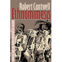 Ethnomimesis: Folklife and the Representation of Culture by Robert S. Cantwell, 9780807844243
