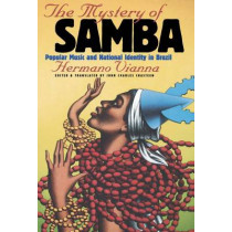 The Mystery of Samba: Popular Music and National Identity in Brazil by Hermano Vianna, 9780807847664