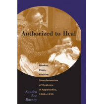 Authorized to Heal: Gender, Class, and the Transformation of Medicine in Appalachia, 1880-1930 by Sandra Lee Barney, 9780807848340