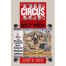The Circus Age: Culture and Society under the American Big Top by Janet M. Davis, 9780807853993
